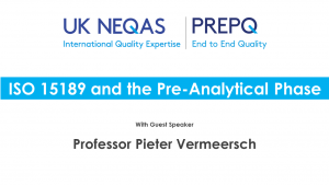 UK NEQAS Webinar ISO 15189 and the Pre-Analytical Phase